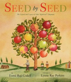 "Seed by Seed : The Legend and Legacy of John ""Appleseed"" Chapman"