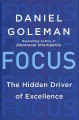 8161 2014-07-22 19:28:34 2019-02-20 14:00:06 Focus : The Hidden Driver of Excellence 1 9780062114860 1  9780062114860.jpg 28.99 24.64 Goleman, Daniel  2019-02-18 01:17:44 L true  1.00000 6.25000 9.25000 1.06000 HARPE HarperCollins HRD Hardcover  2013-10-08 vii, 311 pages : BK0012765270 General Adult BKGA            0 0 BT 9780062114860_medium.jpg 0 resize_120_9780062114860_medium.jpg 1 Goleman, Daniel    Available 0 0 0 0 0  0 1  1 2016-06-15 14:41:25 32 0
