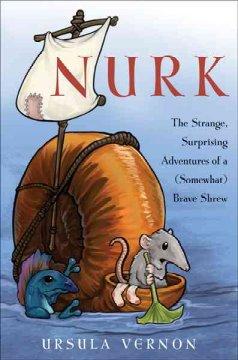 Nurk : The Strange, Surprising Adventures of a Somewhat Brave Shrew