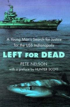 Left for Dead : A Young Man's Search for Justice for the Uss Indianapolis