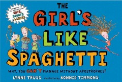Girl's Like Spaghetti : Why, You Can't Manage Without Apostrophes!