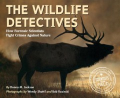 Wildlife Detectives : How Forensic Scientists Fight Crimes Against Nature