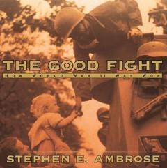 Good Fight : How World War II Was Won