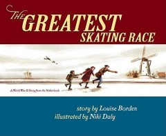 Greatest Skating Race : A World War II Story from the Netherlands