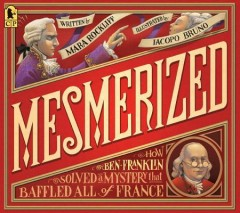 Mesmerized: How Ben Franklin Solved a Mystery That Baffled All of France