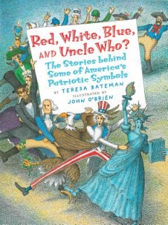 Red, White, Blue, and Uncle Who? : The Stories Behind Some of America's Patriotic Symbols