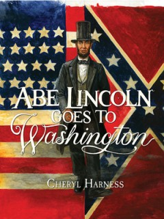 Abe Lincoln Goes to Washington : 1837-1865