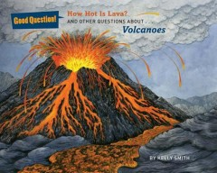 How Hot Is Lava? : And Other Questions About Volcanoes