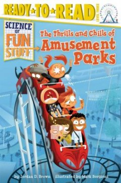 The Thrills and Chills of Amusement Parks: Ready-To-Read Level 3