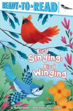 Bird Singing, Bird Winging: Ready-To-Read Pre-Level 1