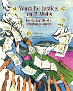 Yours for Justice, Ida B. Wells : The Daring Life of a Crusading Journalist
