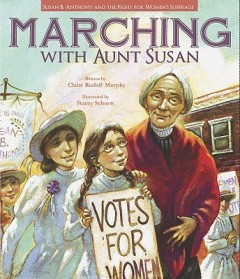 Marching With Aunt Susan : Susan B. Anthony and the Fight for Women's Suffrage