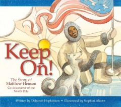 Keep On! : The Story of Matthew Henson, Co-discoverer of the North Pole
