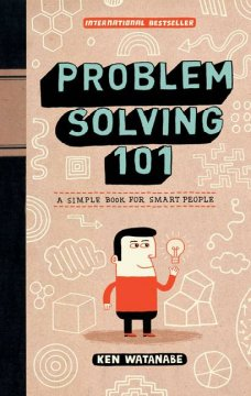 Problem Solving 101 : A Simple Book for Smart People