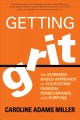 9152 2018-06-18 12:17:20 2019-01-16 06:25:07 Getting Grit : The Evidence-Based Approach to Cultivating Passion, Perseverance, and Purpose 1 9781622039203 1  9781622039203.jpg 16.95 14.41 Miller, Caroline Adams  2019-01-14 01:33:49 M true  0.75000 6.00000 9.00000 0.65000 SOTRU Sounds True PAP Paperback  2017-06-01 viii, 223 pages ; BK0019187269 General Adult BKGA            0 0 BT 9781622039203_medium.jpg 0 resize_120_9781622039203_medium.jpg 0 Miller, Caroline Adams    Available 0 0 0 0 0  1 0  1 2018-06-18 13:10:58 49 0