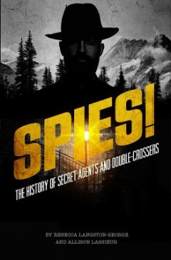 Spies! : The History of Secret Agents and Double-Crossers