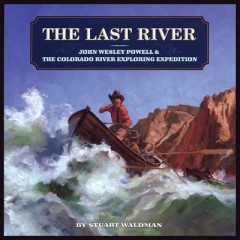 Last River : John Wesley Powell and the Colorado River Exploring Expedition