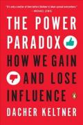 Power Paradox : How We Gain and Lose Influence