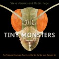 Tiny Monsters: The Strange Creatures That Live on Us, in Us, and Around Us