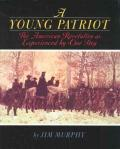 Young Patriot : The American Revolution As Experienced by One Boy