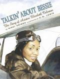 Talkin' About Bessie : the Story of Aviator Elizabeth Coleman : The Story of Aviator Elizabeth Coleman