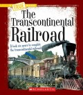 The Transcontinental Railroad (a True Book: Westward Expansion)