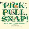 Pick, Pull, Snap! : Where Once a Flower Bloomed