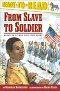From Slave to Soldier: Based on a True Civil War Story (Ready-To-Read Level 3)