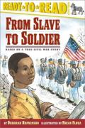From Slave to Soldier : Based on a True Civil War Story