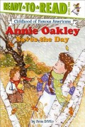 Annie Oakley Saves the Day: Ready-To-Read Level 2
