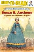 Susan B. Anthony: Fighter for Women's Rights (Ready-To-Read Level 3)