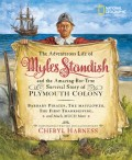 The Adventurous Life of Myles Standish and the Amazing-But-True Survival Story of Plymouth Colony: Barbary Pirates, the Mayflower, the First Thanksgiv