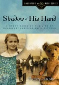 Shadow of His Hand: A Story Based on the Life of the Young Holocaust Survivor Anita Dittman