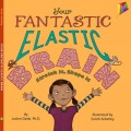 Your Fantastic Elastic Brain Stretch It, Shape It