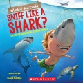What If You Could Sniff Like a Shark?: Explore the Superpowers of Ocean Animals