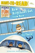 How Airplanes Get from Here . . . to There!: Ready-To-Read Level 3