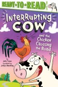 Interrupting Cow and the Chicken Crossing the Road: Ready-To-Read Level 2