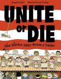 Unite or Die : How Thirteen States Became a Nation