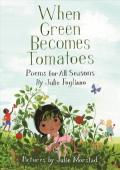 When Green Becomes Tomatoes : Poems for All Seasons