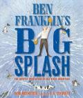 Ben Franklin's Big Splash : The Mostly True Story of His First Invention